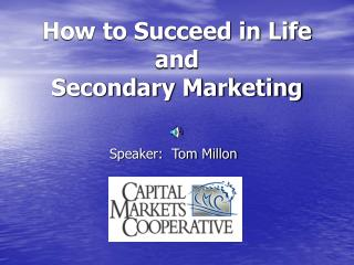 How to Succeed in Life and  Secondary Marketing