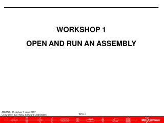 WORKSHOP 1 OPEN AND RUN AN ASSEMBLY
