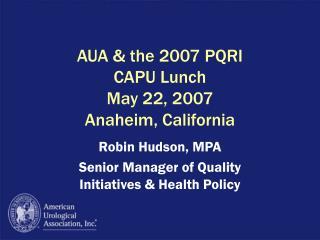 AUA & the 2007 PQRI CAPU Lunch May 22, 2007 Anaheim, California