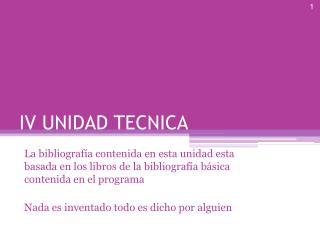 IV UNIDAD TECNICA