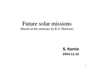 Future solar missions (Based on the summary by R.A. Harrison)