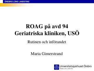 ROAG på avd 94 Geriatriska kliniken, USÖ