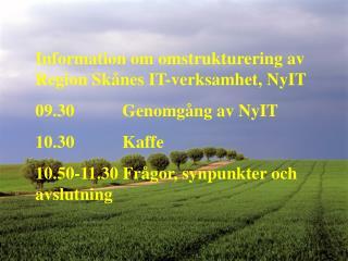 Information om omstrukturering av Region Skånes IT-verksamhet, NyIT 09.30     Genomgång av NyIT
