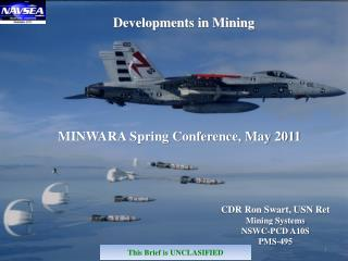 CDR Ron Swart, USN Ret Mining Systems NSWC-PCD  A10S PMS-495