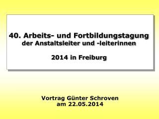 40. Arbeits- und Fortbildungstagung der Anstaltsleiter und -leiterinnen 2014 in Freiburg