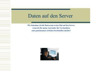 Daten auf den Server