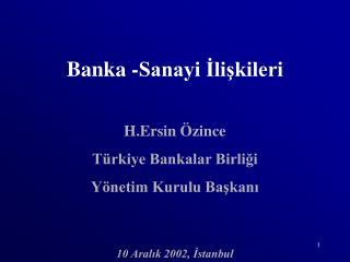 Banka -Sanayi İlişkileri H.Ersin Özince Türkiye Bankalar Birliği Yönetim Kurulu Başkanı