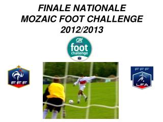 FINALE NATIONALE MOZAIC FOOT CHALLENGE 2012/2013