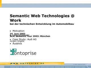 24. Juni 2003 W3C Semantic Tour 2003: München Jürgen Angele