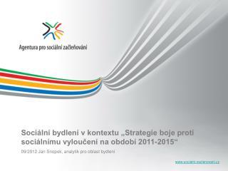 """Sociální bydlení v kontextu """"Strategie boje proti sociálnímu vyloučení na období 2011-2015"""""""
