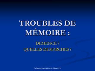 TROUBLES DE MÉMOIRE :