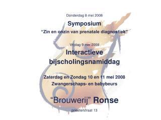 """Donderdag 8 mei 2008 Symposium """"Zin en onzin van prenatale diagnostiek"""" Vrijdag 9 mei 2008"""