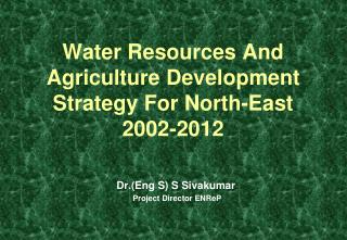 Water Resources And Agriculture Development Strategy For North-East 2002-2012