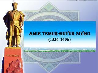 AMIR TEMUR -BUYUK SIYMO (1336-1405)