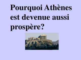 Pourquoi Athènes est devenue aussi prospère?