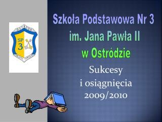 Sukcesy  i osiągnięcia 2009/2010