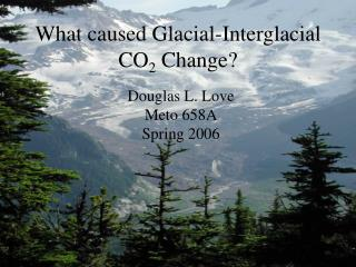 What caused Glacial-Interglacial CO 2  Change?