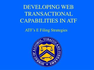 DEVELOPING WEB TRANSACTIONAL CAPABILITIES IN ATF