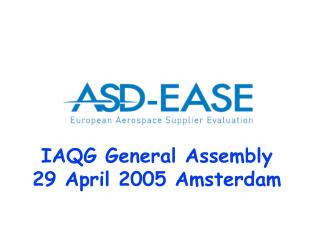 IAQG General Assembly 29 April 2005 Amsterdam