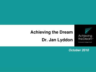 Achieving the Dream Dr. Jan Lyddon