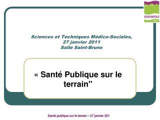 Sciences et Techniques Médico-Sociales,  27 janvier 2011 Salle Saint-Bruno