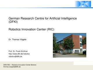German Research Centre for Artificial Intelligence (DFKI) Robotics Innovation Center (RIC)