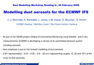 Dust Modelling Workshop, Reading U., 26 February 2008 Modelling dust aerosols for the ECMWF IFS