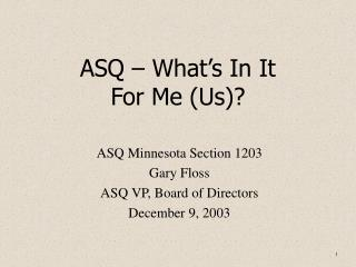 ASQ – What's In It For Me (Us)?