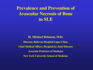 Prevalence and Prevention of Avascular Necrosis of Bone in SLE H. Michael Belmont, M.D.