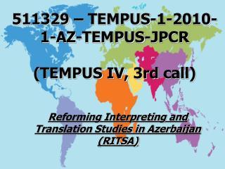 511329 – TEMPUS-1-2010-1- AZ-TEMPUS-JPCR  (TEMPUS IV, 3-cü çağırış)