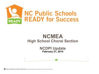 NCMEA High School Choral Section NCDPI Update February 21, 2014