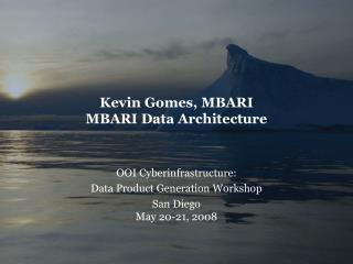 Kevin Gomes, MBARI MBARI Data Architecture