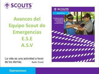Avances del Equipo Scout de Emergencias  E.S.E A.S.V