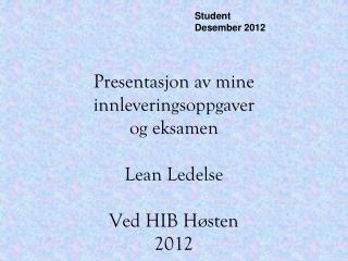 Presentasjon av mine innleveringsoppgaver og eksamen Lean Ledelse Ved HIB Høsten 2012