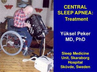 CENTRAL SLEEP APNEA:    Treatment Yüksel Peker  MD, PhD Sleep Medicine Unit, Skaraborg Hospital