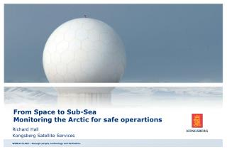 From Space to Sub-Sea Monitoring the Arctic for safe operartions