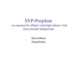 SVP-Projektet - en satsning för effektiv och högkvalitativ vård inom område Sahlgrenska