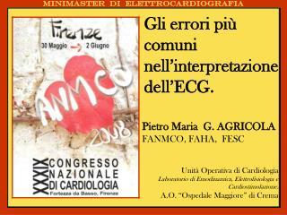 Pietro Maria  G. AGRICOLA FANMCO, FAHA,  FESC Unità Operativa di Cardiologia