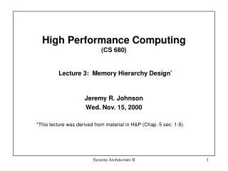 High Performance Computing  (CS 680) Lecture 3:  Memory Hierarchy Design *