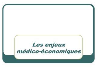 Les  enjeux  médico-économiques