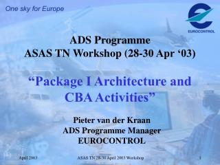 "ADS Programme ASAS TN Workshop (28-30 Apr '03) ""Package I Architecture and CBA Activities"""