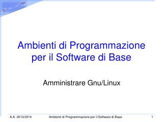 Ambienti di Programmazione per il Software di Base