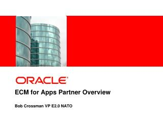 ECM for Apps Partner Overview Bob Crossman VP E2.0 NATO
