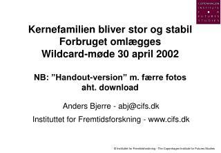 Anders Bjerre - abj@cifs.dk Instituttet for Fremtidsforskning - cifs.dk