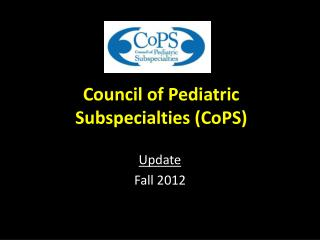 Council of Pediatric Subspecialties (CoPS)