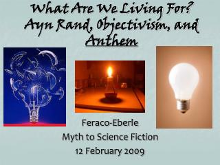 What Are We Living For? Ayn Rand, Objectivism, and  Anthem