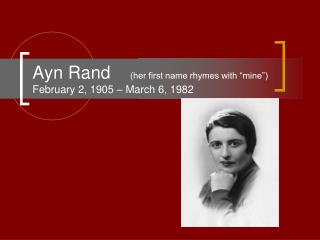 "Ayn Rand     (her first name rhymes with ""mine"") February 2, 1905 – March 6, 1982"
