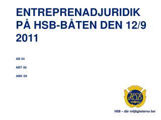ENTREPRENADJURIDIK PÅ  hsb-BÅTEN  DEN 12/9 2011
