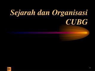 Sejarah dan Organisasi CUBG