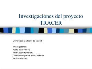 Investigaciones del proyecto TRACER